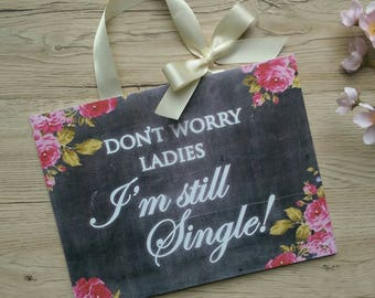Chalkboard effect Sign - Don't worry ladies, I'm still single!