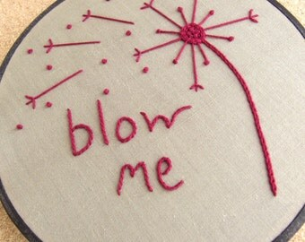"Embroidery Hoop Art • ""Blow Me"" • Embroidered Bratty Dandelion"