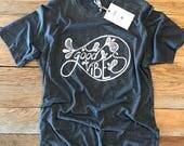 Good Vibes Tee - Crew Neck Unisex - Hand Drawn - Typography Design Shirt