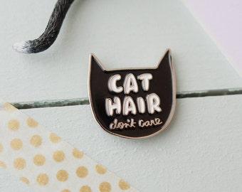 Cat Hair Don't Care Enamel Pin Badge