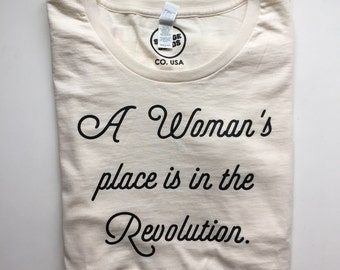 A Woman's Place Is In The Revolution - Womens Tee  - Revolution - Equality - Feminist Shirt - Organic Shirt