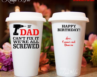 Personalized DAD TRAVEL Coffee Tumbler, If DAD can't fix it we're all screwed, Happy Birthday, Funny Birthday Gift Handyman Daddy Dad MPH116
