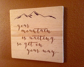 Your Mountain is Waiting so Get on Your Way Rustic Wood Home Decor Sign