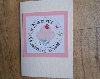 Nanny, Queen of cakes.Individually handmade card for any occasion
