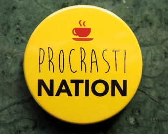 Pinback Button, ProcrastiNATION Ø 1.5 Inch Badge, fun, whimsical, yellow, black