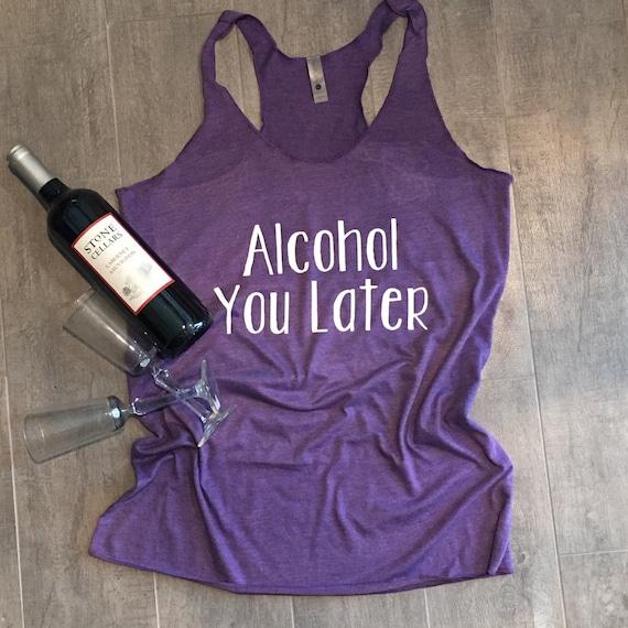 Alcohol You Later - Racerback Tank