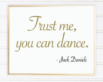 Trust me you can dance Jack Daniels Wedding Sign 8x10 Instant download Printable