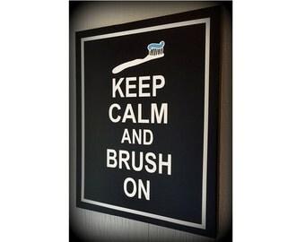 Keep Calm and Brush On, Keep Calm Sign, Dentist Sign, Toothbrush, Toothpaste, Dental Hygiene, Brush Your Teeth, Bathroom Sign, Bath Decor