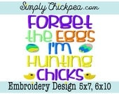Embroidery Design - Forget the Eggs I'm Hunting Chicks - Easter Eggs - For Boys - Saying - Perfect for Shirts - For 5x7 and 6x10 Hoops