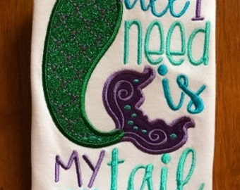 Purple, Aqua, Teal, and Green All I Need is My Tail Embroidered Mermaid Shirt or Baby Bodysuit
