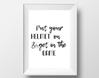 Put Your Helment On & Get In The Game - Printable Wall Art