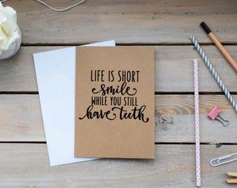 Life is Short...smile while you still have teeth Card
