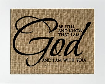 UNFRAMED Be Still And Know That I Am God And I Am With You / Burlap Print Sign 5x7 8x10 / Wedding Gift Religious Biblical Birthday Gift
