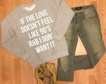 If The Love Doesn't Feel Like 90's R&B I Don't Want It - unisex crewneck