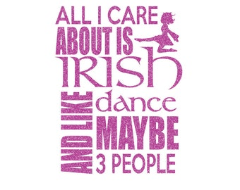 All I Care About is IRISH DANCE