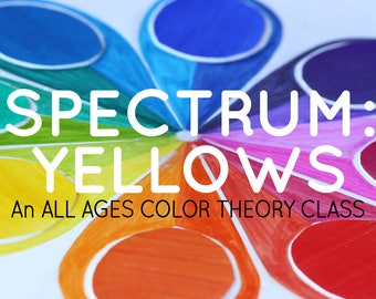 SPECTRUM: An all ages color theory class - YELLOWS