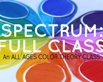 SPECTRUM: An all ages color theory class - FULL 6-Part Class