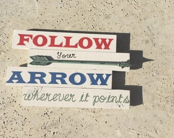 "Follow your Arrow wherever it points-- Wood Sign 26"" x 26"""