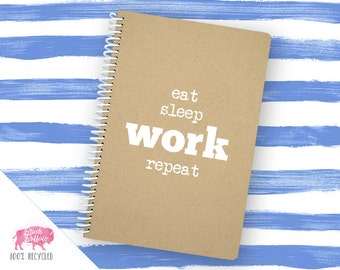 Spiral Notebook | Spiral Journal Planner | Journal | 100% Recycled | Eat Sleep Work Repeat | BB066LG