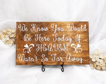 We Know You Would Be Here If Heaven Wasn't So Far Away Sign, Rustic Heaven Sign, Wedding Sign, Wedding Prop
