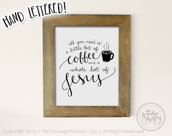 Coffee Printable, All You Need Is A Little Bit of Coffee And A Whole Lot of Jesus Printable File, Hand Lettered DIY Print, Clip Art,