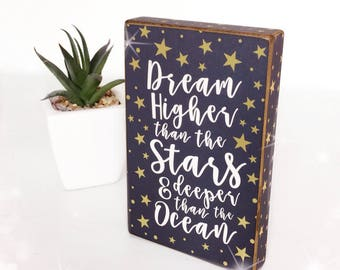 Dream higher than the stars and deeper than the ocean...