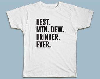 BEST Mnt Dew Drinker EVER T-shirt / Mountain Dew