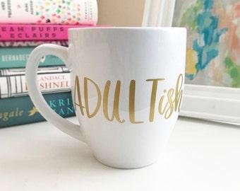 Funny Coffee Mug - Adultish Mug - Adult Mug - Coffee Mug - Adulting is Hard - Birthday Mug - Office Mug - College Graduation Gift