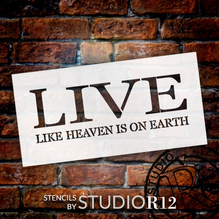 Live Like Heaven Is On Earth - Word Stencil - Select Size - STCL810 - by StudioR12
