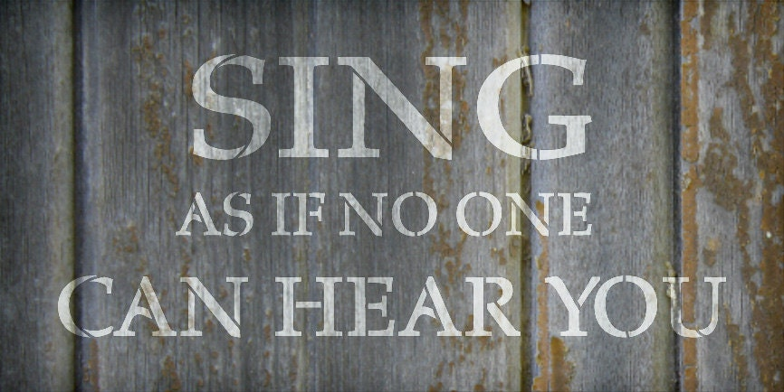 Sing As If No One Can Hear You - Word Stencil - Select Size - STCL1800 - by StudioR12