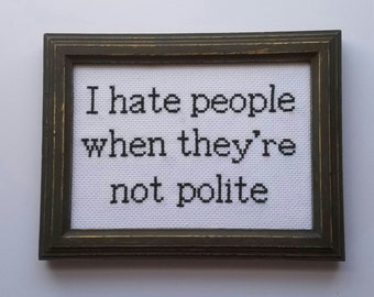 I hate people when they're not polite Cross Stitch