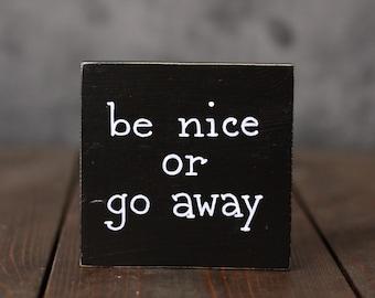 Custom Shelf Sitter, Be Nice or Go Away Sign, Small Sign, Hand Lettered Sign, Stocking Stuffer, Office Desk Decor, Funny Shelf Sitter