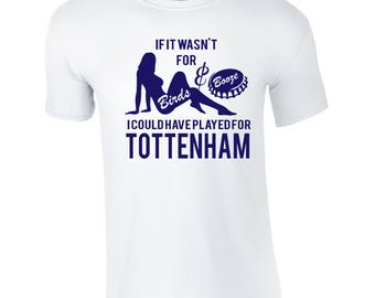 Birds & Booze TOTTENHAM T-shirt - Funny  Football  Gift Top