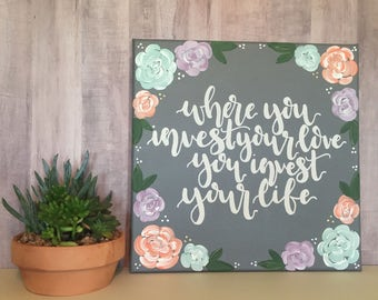 Where You Invest Yor Love You Invest Your Life Canvas Sign