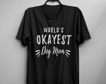 Worlds okayest dog mom funny t shirts graphic tee dog lover gift womens tshirts