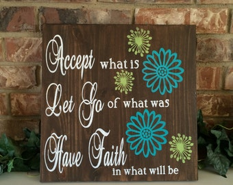 Accept what is Let Go of what was have FAITH in what will be Inspirational Wood Sign Motivational