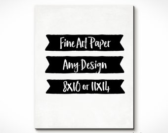 8x10 or 11x14 Fine Art Paper Printing