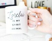 """Coffee Mug: """"Lorelai Is My Spirit Animal""""  //  Mug, Tea, Gilmore Girls, Lorelai Gilmore, Stocking Stuffer, Gift for Her"""