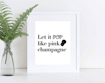 Printable Wall Art, 8x10 and 5x7,  POP like Pink Champagne!