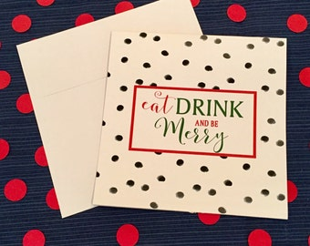 Christmas Card - Eat Drink and Be Merry - Greeting Card and Envelope - Happy Holidays - Polka Dots