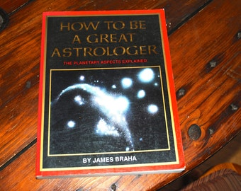 How to be a Great Astrologer - Vintage Astrology Book - The Planetary Aspects Explained - 1990s