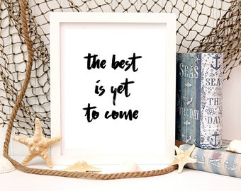 The best is yet to come Motivational poster Minimalist word art Positive inspiration Retirement gift Housewarming gift