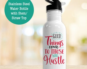 Stainless Steel Water Bottle - Good Things Come To Those Who Hustle Eco Friendly Water Bottle