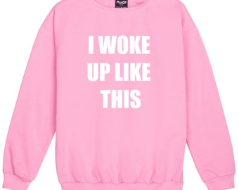 i woke up like this SWEATER JUMPER womens ladies funny fun tumblr hipster swag grunge kale goth punk new retro vtg top tee crop new fangirl