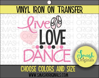Live Love Dance Vinyl Iron On Transfer, Dance Iron on Decal for Shirt