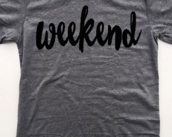 Weekend tee -Weekend shirt - Gift - Lazy days- Womens Graphic Tees- Mom life- Womens shirt, Christmas gift