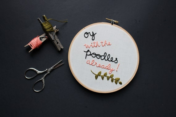 Oy with the Poodles Already Embroidery Hoop | Gilmore Girls Gift Guide