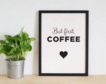 Koffie citeer - afdrukbare Poster kunst aan de muur, koffie Poster, digitale Download, kunst aan de muur, koffie Print, maar eerste koffie, hart