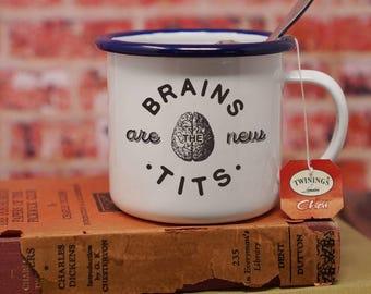 Feminist Coffee Mug - Enamel Mug - Brains are the New Tits