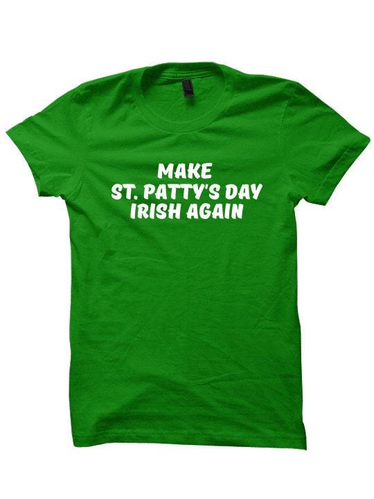 st patricks day shirts make st. patty's day irish again tee irish